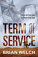 Term of Service: Life on the Front Lines of a Modern Viet Nam