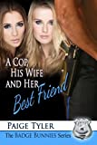 A Cop, His Wife and Her Best Friend (The Badge Bunnies Series - Book 3)
