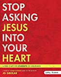 Stop Asking Jesus In Your Heart (Leader Guide)