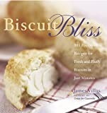 James Villas Biscuit Bliss: 101 Foolproof Recipes for Fresh and Fluffy Biscuits in Just Minutes