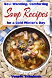 Soul Warming, Comforting Soup Recipes for a Cold Winters Day (Healthy Cookbook Series)