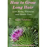 How to Grow Long Hair with Herbs, Vitamins and Gentle Care (All Natural Cosmetics)