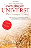 Leveraging the Universe: 7 Steps to Engaging Lifes Magic