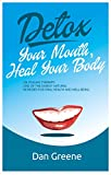 Detox Your Mouth, Heal Your Body: Oil Pulling Therapy: One of the Easiest Natural Remedies for Oral Health and Well-Being