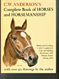 C. W. Andersons Complete Book of Horses and Horsemanship