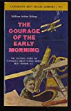img - for The courage of the early morning;: A son's biography of a famous father, the story of Billy Bishop (Canadian best-seller library) book / textbook / text book