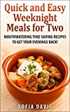 Quick and Easy Weeknight Meals for Two: Mouthwatering timesaving recipes to get your evenings back!