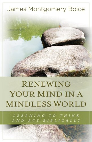 Renewing Your Mind in a Mindless World: Learning to Think an