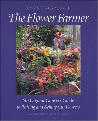 the-flower-farmer-an-organic-growers-guide-to-raising-and-selling-cut-flowers-gardeners-supply-books