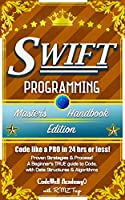 Swift: Programming, Master's Handbook: A TRUE Beginner's Guide! Front Cover