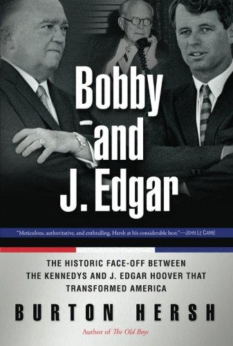 Bobby and J. Edgar Revised Edition: The Historic Face-Off Between the Kennedys and J. Edgar Hoover that Transformed Amer