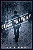 img - for Class Unknown: Undercover Investigations of American Work and Poverty from the Progressive Era to the Present (Culture, Labor, History) book / textbook / text book