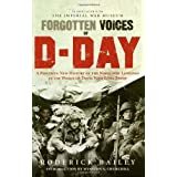 Forgotten Voices of D-Day: A Powerful New History of the Normandy Landings in the Words of Those Who Were Thereby Roderick Bailey