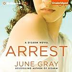 Arrest: A Disarm Novel | June Gray