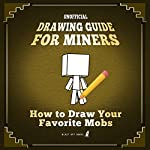 Unofficial Drawing Guide for Miners: How to Draw Your Favorite Mobs |  Blast Off Books