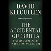 The Accidental Guerrilla: Fighting Small Wars in the Midst of a Big One | [David Kilcullen]