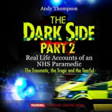 The Dark Side, Part 2: Real Life Accounts of an NHS Paramedic: The Traumatic, the Tragic, and the Tearful (       UNABRIDGED) by Andy Thompson Narrated by Pete Nottage