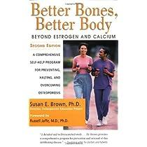 Better Bones, Better Body : Beyond Estrogen and Calcium