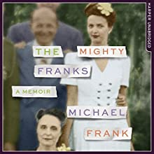 The Mighty Franks: A Memoir | Livre audio Auteur(s) : Michael Frank Narrateur(s) : Michael Frank