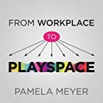 From Workplace to Playspace: Innovating, Learning and Changing through Dynamic Engagement | Pamela Meyer