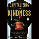 Capitalizing on Kindness: Why 21st Century Professionals Need to Be Nice (1) | Kristin Tillquist