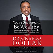 You're Supposed to Be Wealthy: How to Make Money, Live Comfortably, and Build an Inheritance for Future Generations (       UNABRIDGED) by Creflo Dollar Narrated by Vince Bailey