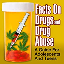 Facts on Drugs and Drug Abuse: A Guide for Adolescents and Teens (       UNABRIDGED) by National Institute on Drug Abuse Narrated by Sean Pratt
