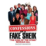 Confessions of a Fake Sheik: 'The King of the Sting' Reveals Allby Mazher Mahmood