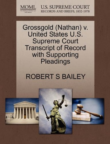 Grossgold (Nathan) v. United States U.S. Supreme Court Transcript of Record with Supporting Pleadings