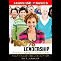 100% Leadership: Leadership Basics Audiobook by Ed Ludbrook Narrated by Ed Ludbrook
