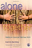 img - for Alone Together: Making an Asperger Marriage Work book / textbook / text book