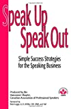 Speak Up Speak Out: Simple Success Strategies for the Speaking Business