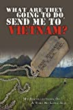 img - for What Are They Going to Do, Send Me to Vietnam? book / textbook / text book