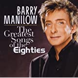 The Greatest Songs Of The Eightiesby Barry Manilow
