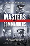 Masters and Commanders: How Four Titans Won the War in the West, 1941-1945 (0061228583) by Roberts, Andrew