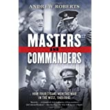 Masters and Commanders: How Four Titans Won the War in the West, 1941-1945 ~ Andrew Roberts