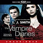 The Vampire Diaries, Book 1: The Awakening (       UNABRIDGED) by L. J. Smith Narrated by Rebecca Mozo