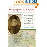 Biography of an Empire: Governing Ottomans in an Age of Revolution