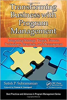 Downloads Transforming Business with Program Management: Integrating Strategy, People, Process, Technology, Structure, and Measurement (Best Practices and Advances in Program Management Series) ebook