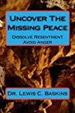 img - for Uncover The Missing Peace: How to Dissolve Resentment and Avoid Anger book / textbook / text book