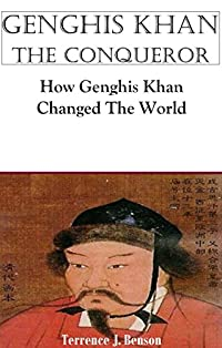 Genghis Khan: How Genghis Khan Changed The World by Terrence Benson ebook deal