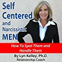 Self Centered and Narcissistic Men: How to Spot Them and Handle Them (       UNABRIDGED) by Lyn Kelley Narrated by Lyn Kelley