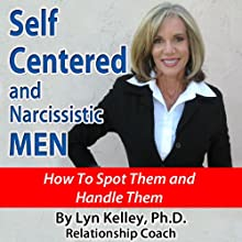 Self Centered and Narcissistic Men: How to Spot Them and Handle Them | Livre audio Auteur(s) : Lyn Kelley Narrateur(s) : Lyn Kelley