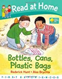 Bottles, Cans, Plastic Bags (Read at Home: First Experiences) Roderick Hunt