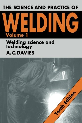 The Science And Practice Of Welding: Volume 1 (Science & Practice Of Welding)