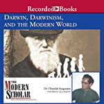 The Modern Scholar: Darwin, Darwinism, and the Modern World | Chandak Sengoopta