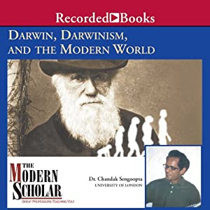 The Modern Scholar: Darwin, Darwinism, and the Modern World | [Chandak Sengoopta]
