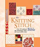 The Knitting Stitch Bible: Over 250 Traditional and Contemporary Stitches with Easy-to-Follow Charts Crochet and Knitting Book
