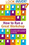 How to Run a Great Workshop: The Comp...