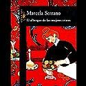 El Albergue de Las Mujeres Tristes (Texto Completo) (       UNABRIDGED) by Marcela Serrano Narrated by Adriana Sananes